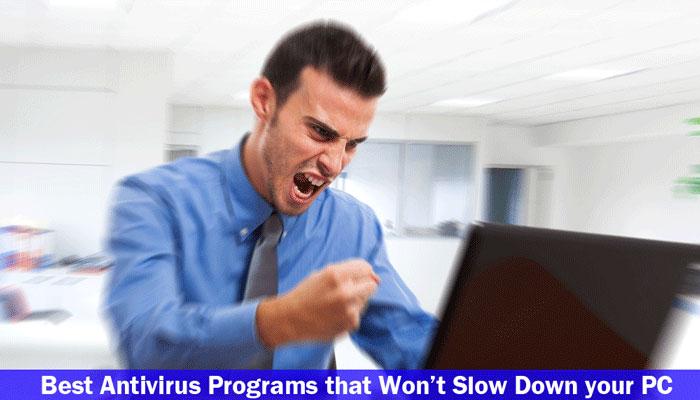 Best Antivirus Programs that Won't Slow Down your PC