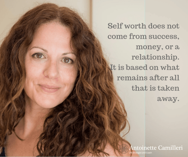 Self Esteem coach - Selfworth does not come from success, money or a relationship. It is based on what remains after all that is taken away.