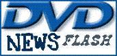 DVD News Flash
