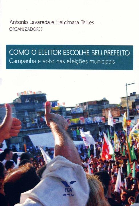 Como o Eleitor Escolhe Seu Prefeito / Autor: Antonio Lavareda