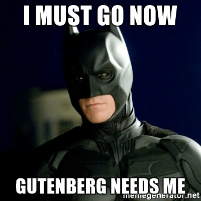 I must go, Gutenberg needs me - Batman WordPress Meme