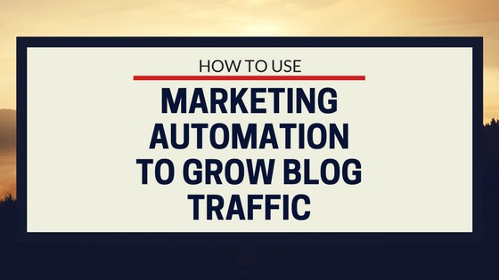 How to Use Marketing Automation Tools to Grow your Blog Traffic