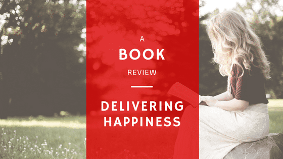 Book Review: Delivering Happiness By Zappos CEO Tony Hsieh
