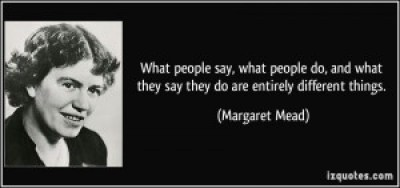 quote-what-people-say-what-people-do-and-what-they-say-they-do-are-entirely-different-things-margaret-mead-125022