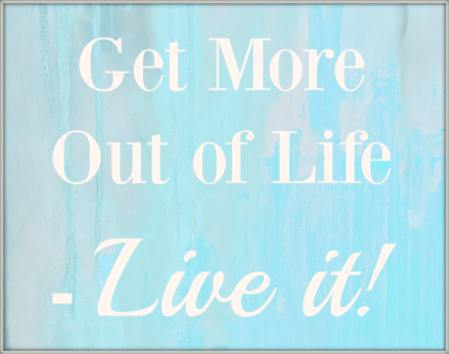 Get More Out of Life