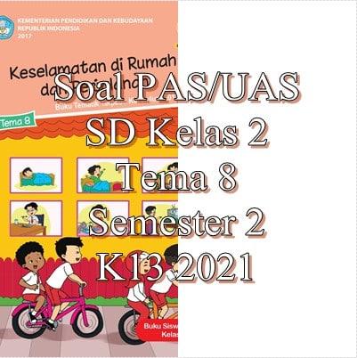 Soal PAS UAS SD Kelas 2 Tema 8 Semester 2 K13 2021