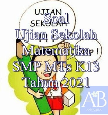 Soal Ujian Sekolah Matematika SMP MTs K13 Tahun 2021