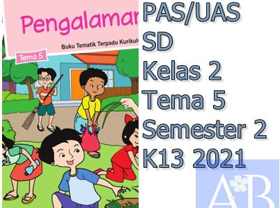 Soal PAS/UAS SD Kelas 2 Tema 5 Semester 2 K13 2021
