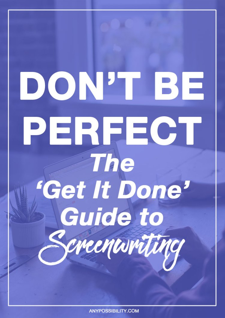 Don't be perfect: get it done. Screenwriting is a process. You have to allow yourself to be a beginner. Write often. And write with confidence.
