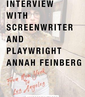 Interview with Screenwriter and Playwright Annah Feinberg. She talks about working in the entertainment industry, transitioning from NY to LA, and creating opportunities.