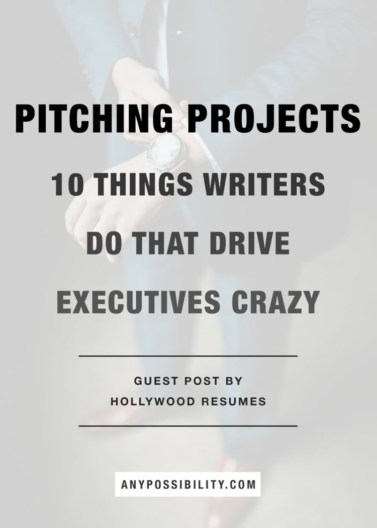 Pitching-Projects-10-Things-Writers-Do-That-Drive-Executives-Crazy