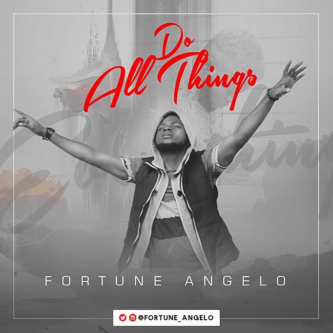 Gospel Artiste Fortune Angelo New Single – Do All Things