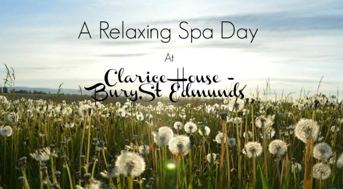 A Relaxing Spa Day at Clarice House – Bury St Edmunds