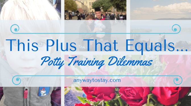 This Plus That Equals… Potty Training Dilemmas