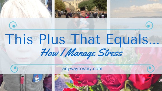 This Plus That Equals…. How I Manage Stress
