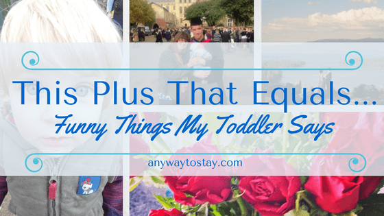 This Plus That Equals… Funny Things My Toddler Says