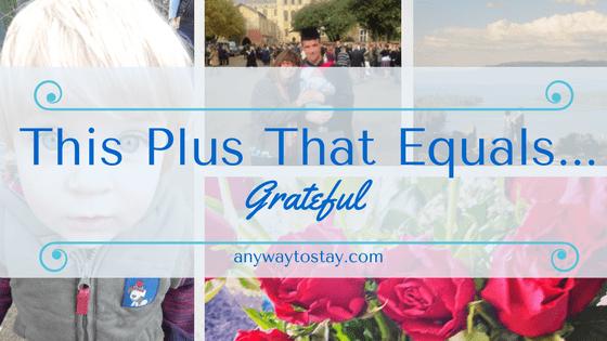 This Plus That Equals... Grateful