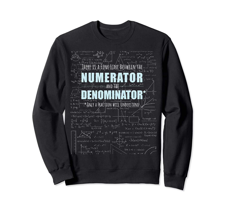 Numerator And Denominator Funny Fractions Math Sweatshirt
