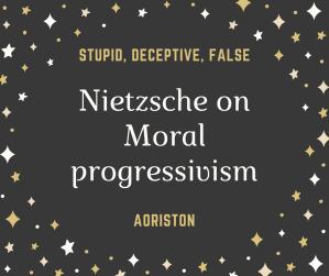 nietzsche moral progressivism