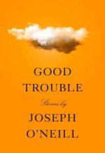 Joseph O'Neill, Good Trouble