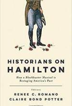Historians on Hamilton, Renee C. Romano and Claire Bond Potter, eds.