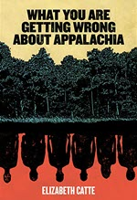 Elizabeth Catte, What You Are Getting Wrong About Appalachia