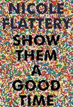 Nicole Flattery, Show Them a Good Time