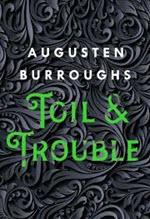 Augusten Burroughs, Toil & Trouble