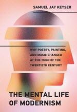 Samuel Jay Keyser, The Mental Life of Modernism