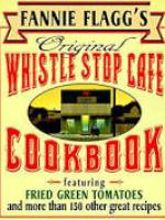 Fannie Flagg, Original Whistle Stop Cafe Cookbook