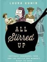Laura Kumin, All Stirred Up: Suffrage Cookbooks, Food, and the Battle for Women's Right to Vote