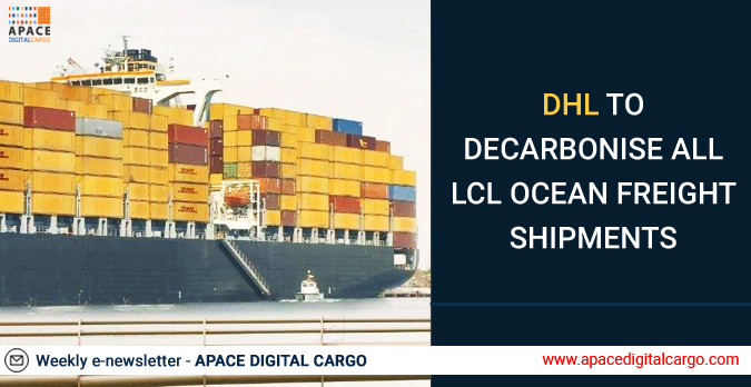 DHL to decarbonise all LCL ocean freight shipments