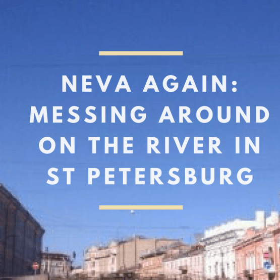 Messing about on the River Neva in St Petersburg