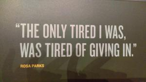A woman with a whole new level of determination and strength, Rosa Parks quoted at the National Civil Rights Museum, Memphis