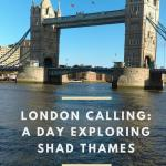 London Calling: A Day Exploring Fascinating Shad Thames