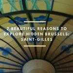 7 Beautiful Reasons To Explore Hidden Brussels: Saint Gilles