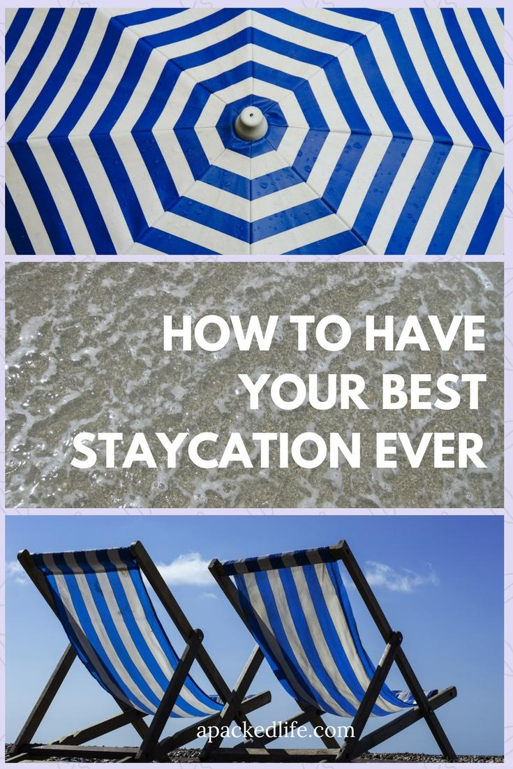 How To Have Your Best Staycation Ever