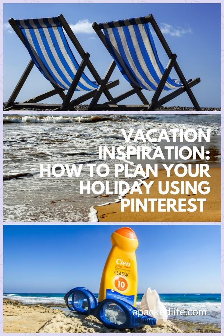 Vacation Inspiration- How To Plan Your Holiday Using Pinterest