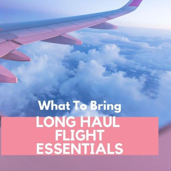 Long Haul Flight Essentials - What To Bring With You