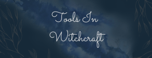 Tools In Witchcraft – Why you don't need them