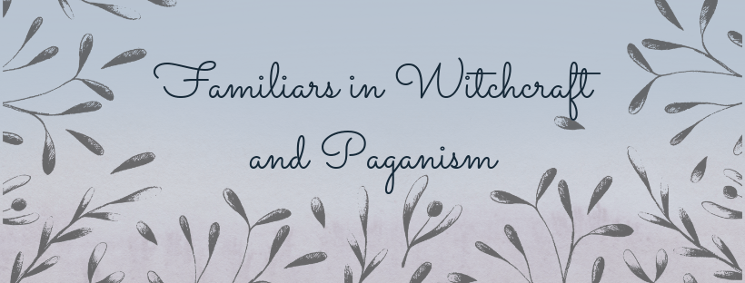Familiars in Witchcraft and Paganism