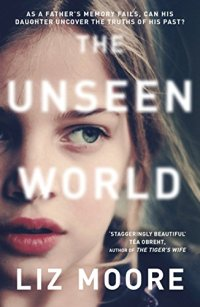 the unseen world - Liz Moore