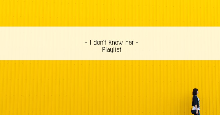 I don't know her – playlist