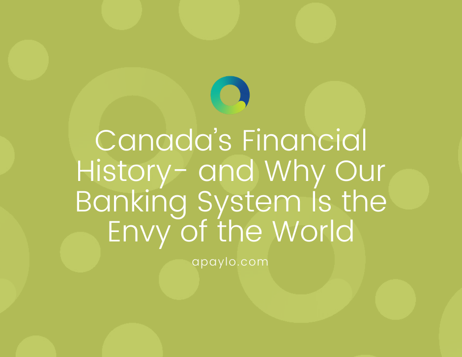 Canada's Financial History- and Why Our Banking System Is the Envy of the World