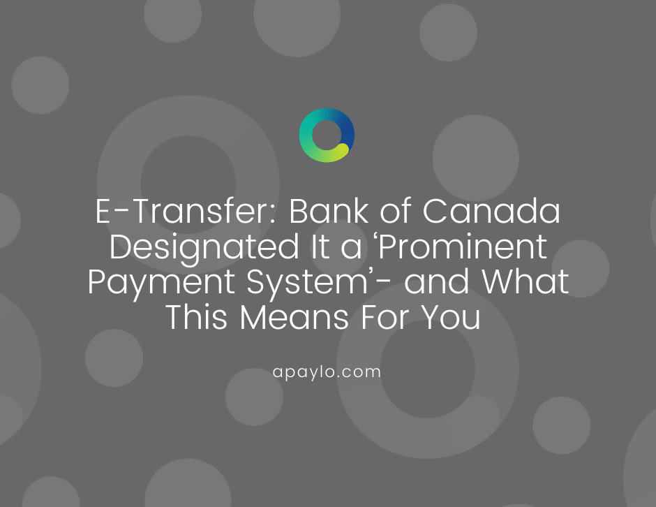 E-Transfer: Bank of Canada Designated It a 'Prominent Payment System'- and What This Means For You