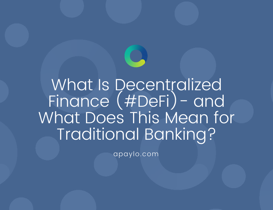 What Is Decentralized Finance (#DeFi)- and What Does This Mean for Traditional Banking?