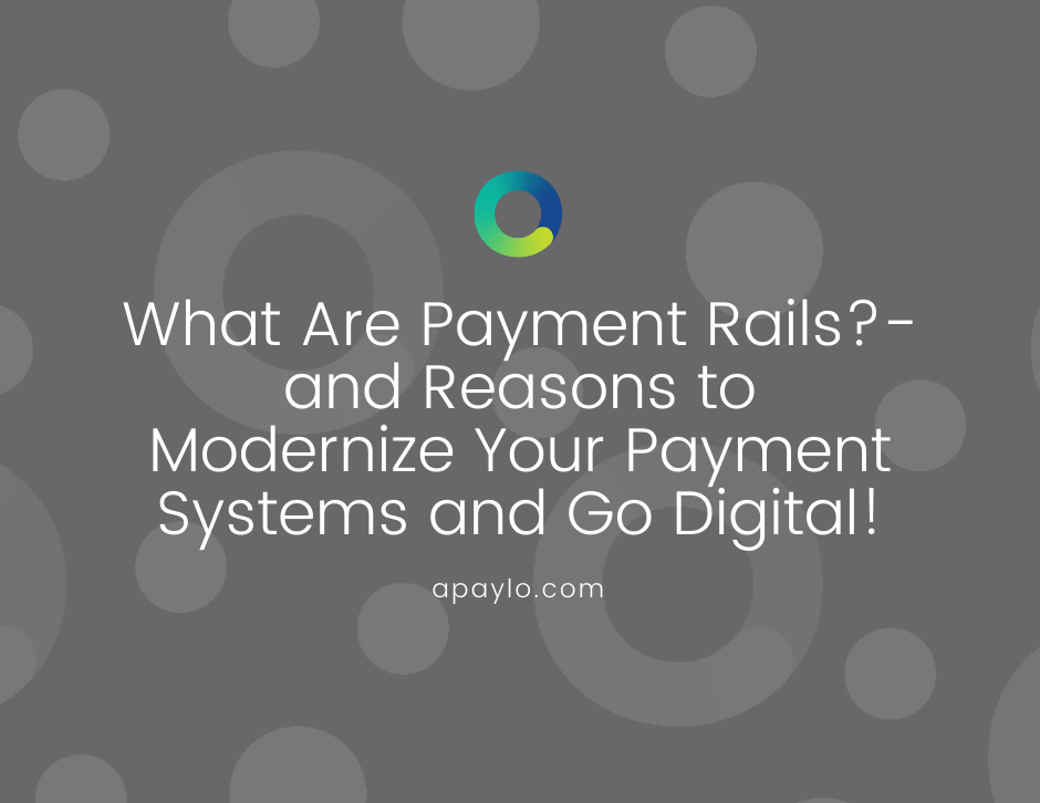 What Are Payment Rails?- and Reasons to Modernize Your Payment Systems and Go Digital!