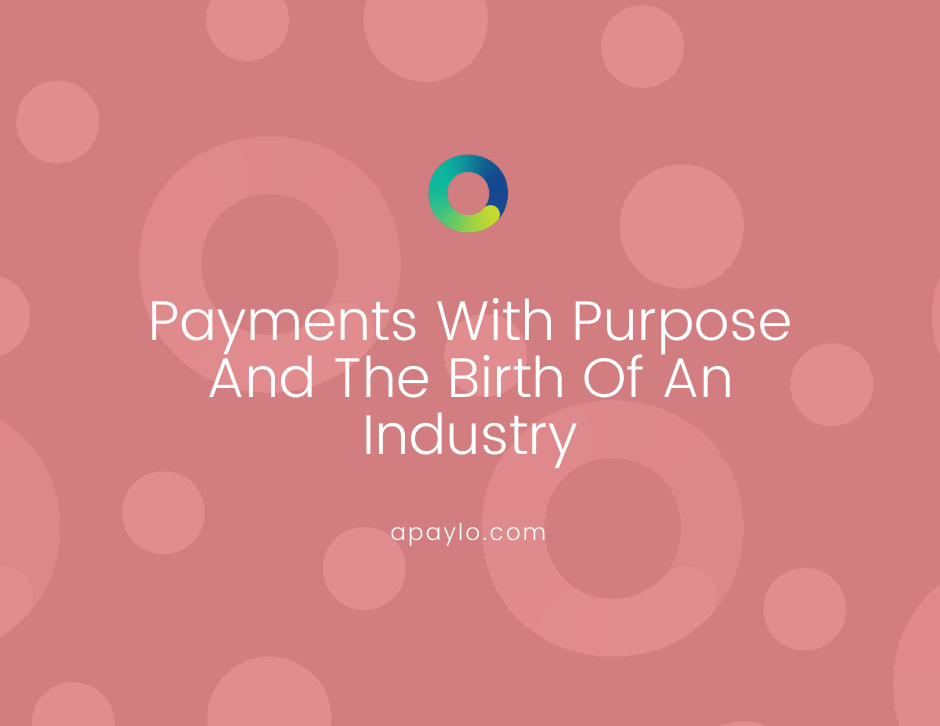 Payments With Purpose And The Birth Of An Industry