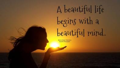 A beautiful life begins with a beautiful mind..