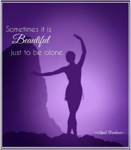 Sometimes it is beautiful, just to be alone.. Peerless